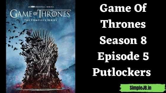 Game Of Thrones Season 8 Episode 5 Putlockers